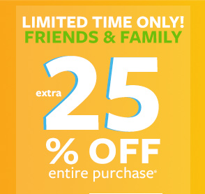 Limited Time Only! Friends & Family | Extra 25% off entire purchase*